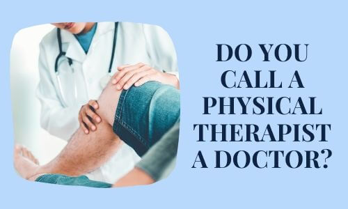 Do You Call a Physical Therapist a Doctor